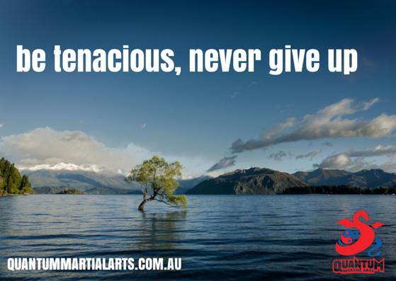 be tenacious